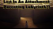 Labyrinth of Attachment Parenting